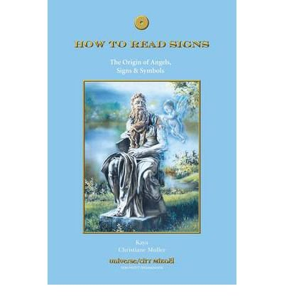 Download [ How to Read Signs: The Origin of Angels, Signs & Symbols ] HOW TO READ SIGNS: THE ORIGIN OF ANGELS, SIGNS & SYMBOLS by Muller, Kaya ( Author ) ON Mar - 01 - 2010 Paperback PDF