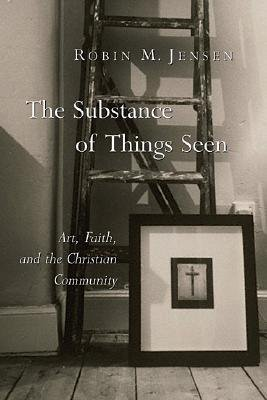 [(The Substance of Things Seen: Art, Faith and the Christian Community )] [Author: Robin Margaret Jensen] [Mar-2005] pdf epub
