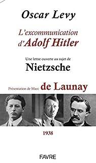 L'excommunication d'Adolf Hitler : une lettre ouverte au sujet de Nietzsche, Levy, Oscar
