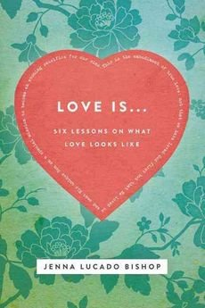 [(Love is... : 6 Lessons on What Love Looks Like)] [By (author) Jenna Lucado Bishop] published on (March, 2013)