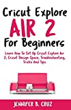 Cricut Explore Air 2 For Beginners: Learn How to
