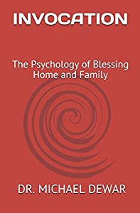 INVOCATION: The Psychology of Blessing Home and Family