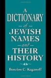 A Dictionary of Jewish Names and Their History, Benzion C. Kaganoff, 1568219539