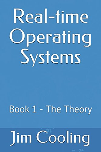 Real-time Operating Systems: Book 1  -  The Theory (The engineering of real-time embedded systems) (Software Time Real)