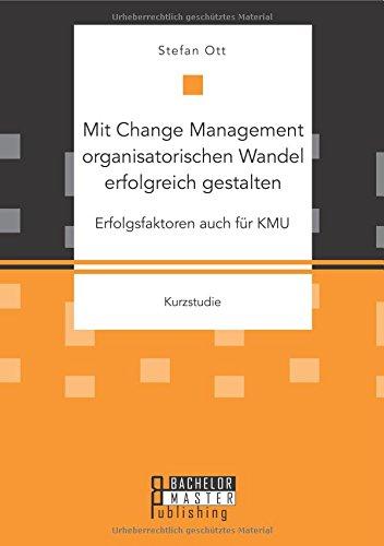 Mit Change Management organisatorischen Wandel erfolgreich gestalten: Erfolgsfaktoren auch für Kmu