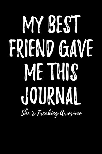 Friends Journal (My Best Friend Gave Me This Journal - She is Freaking Awesome: Blank Lined Journal)