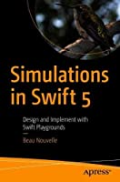 Simulations in Swift 5: Design and Implement with Swift Playgrounds Front Cover