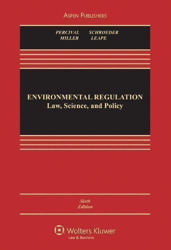 Environmental Regulation: Law, Science, and Policy, Sixth Edition 6th (sixth) Edition by Percival, Robert V., Schroeder, Christopher H., Miller, Alan published by Wolters Kluwer Law & Business (2009)