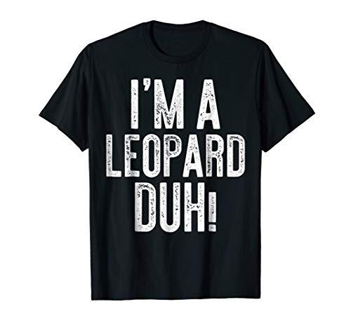 I'm A Leopard Duh! T-Shirt Costume Gift Shirt
