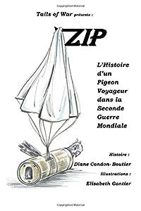 Zip: L'Histoire d'un Pigeon Voyageur dans la Seconde Guerre Mondiale (French Edition)