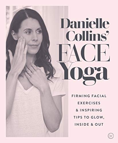 (Danielle Collins' Face Yoga: Firming facial exercises & inspiring tips to glow, inside and out)