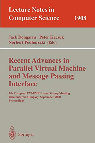 Recent Advances in Parallel Virtual Machine and Message Passing Interface: 7th European PVM/MPI Users' Group Meeting Balatonfüred, Hungary, September ... (Lecture Notes in Computer -