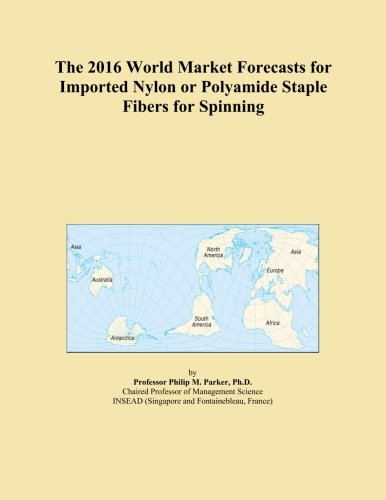 - The 2016 World Market Forecasts for Imported Nylon or Polyamide Staple Fibers for Spinning