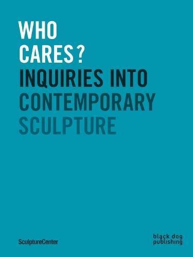 Who Cares?: Inquiries Into Contemporary Sculpture