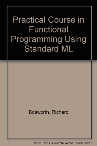 A Practical Course in Functional Programming Using ML by McGraw-Hill