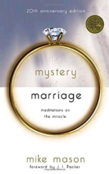 The Mystery of Marriage 20th Anniversary Edition: Meditations on the Miracle by [Mason, Mike]