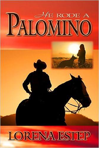 Laden Sie kostenlos Bücher herunter He Rode a Palomino PDF iBook PDB B004TU5BGU by Lorena Estep