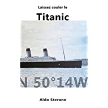 Laissez Couler le Titanic (French Edition)