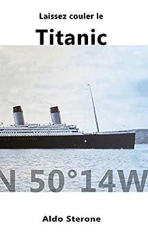 laissez couler le titanic french edition ebook aldo sterone kindle store. Black Bedroom Furniture Sets. Home Design Ideas