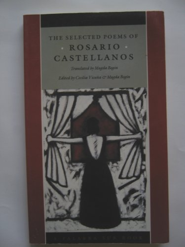 The Selected Poems of Rosario Castellanos (Palbra Sur Book) (English and Spanish Edition)