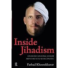 Inside Jihadism: Understanding Jihadi Movements Worldwide (The Yale Cultural Sociology Series)