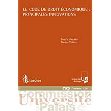 Le Code de droit économique : principales innovations (Commission Université-Palais (CUP) t. 156) (French Edition)