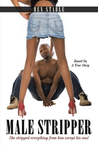 Male Stripper: She stripped everything from him except his soul.