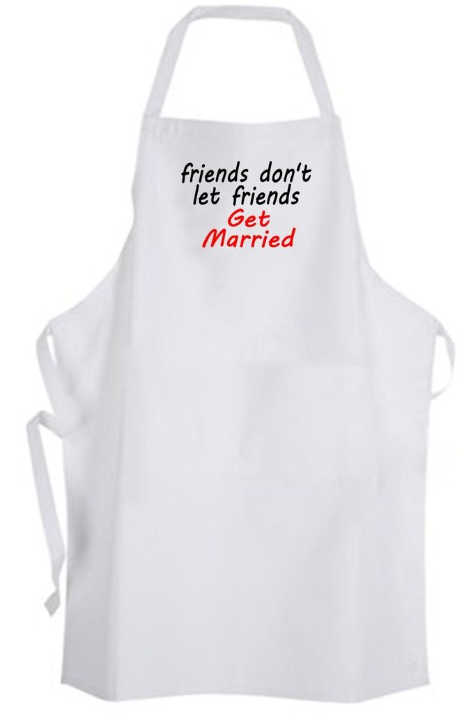 friends don't let friends Get Married – Adult Size Apron – Wedding Humor