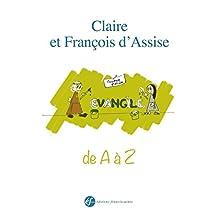 Claire et François d'Assise de A à Z (EDITIONS FRANCI) (French Edition)