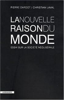La nouvelle raison du monde : Essai sur la société néolibérale par Dardot