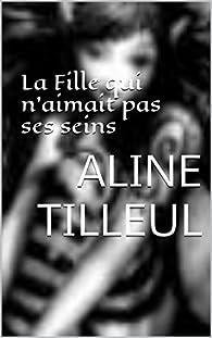 La fille qui n'aimait pas ses seins par Aline Tilleul