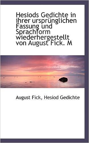 Hesiods Gedichte in ihrer ursprünglichen Fassung und Sprachform wiederhergestellt von August Fick. M