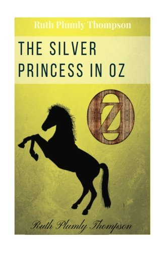 The Silver Princess in Oz by Ruth Plumly Thompson: The Silver Princess in Oz by Ruth Plumly Thompson