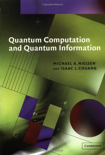 Quantum Computation and Quantum Information (Cambridge Series on Information and the Natural Sciences)