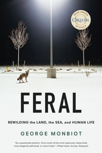 Feral: Rewilding the Land, the Sea, and Human Life cover