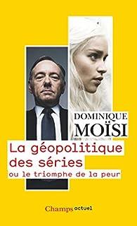 La géopolitique des séries ou Le triomphe de la peur, Moïsi, Dominique