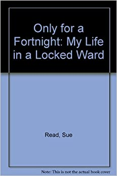 Only for a Fortnight: My Life in a Locked Ward