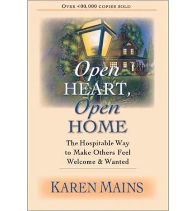 Open Heart, Open Home: The Hospitable Way To Make Others Feel Welcome & Wanted Paperback - Common