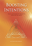 Boosting Intentions: How to use the power of intentions to control your own destiny.