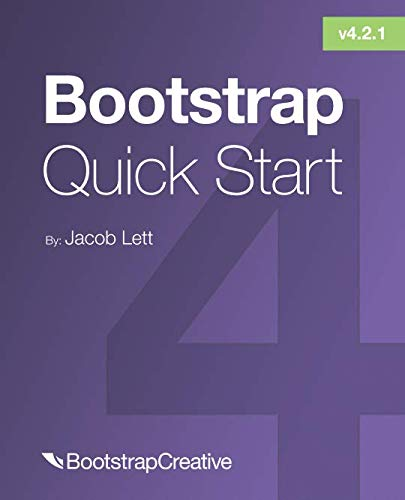 Bootstrap 4 Quick Start: A Beginner's Guide to Building Responsive Layouts with Bootstrap 4 (Beginning Responsive Web Design With Html5 And Css3)
