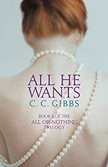 All He Wants (All or Nothing Book 1) by [Gibbs, C. C.]