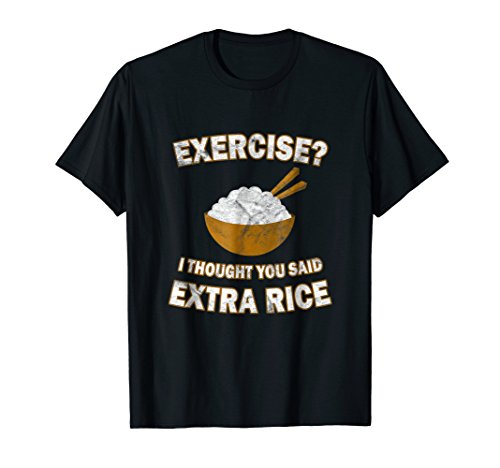 (Funny exercise i thought you said extra rice shirt)