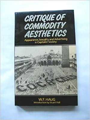 Critique of Commodity Aesthetics: Appearance, Sexuality, and