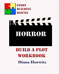 Horror: Build A Plot Workbook (Story Building Blocks) (Volume 11)