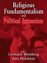 Religious Fundamentalism and Political Extremism (Cass Series--Totalitarian Movements and Political Religions)