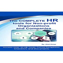 The COMPLETE HUMAN RESOURCE MANAGEMENT Tools for Non-profit Organizations and Companies: Access over 50 HR Tools, Forms, Templates, Checklists and Documents
