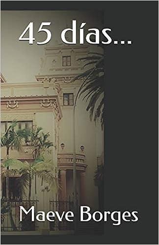 Amazon.com: 45 días... (Spanish Edition) (9781520987293): Maeve Borges: Books