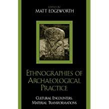 Ethnographies of Archaeological Practice: Cultural Encounters, Material Transformations