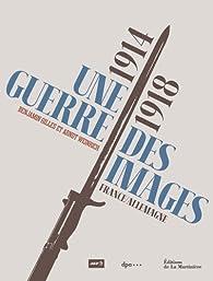 14-18, une guerre des images. France-Allemagne par Benjamin Gilles