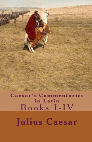 Download Caesar's Commentaries in Latin: Books I-IV PDF
